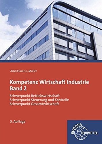 Kompetenz Wirtschaft Industrie Band 2: Schwerpunkt Betriebswirtschaft, Schwerpunkt Steuerung und Kontrolle, Schwerpunkt Gesamtwirtschaft