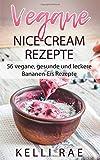 Vegane Nice-Cream Rezepte: 56 vegane, gesunde und leckere Bananen-Eis Rezepte
