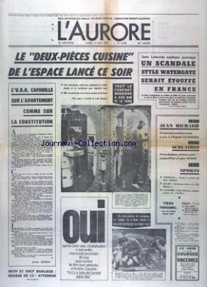 AURORE (L') [No 8926] du 14/05/1973 - LE DEUX -PIECES CUISINE DE L'ESPACE LANCE CE SOIR - L'URD CAFOUILLE SUR L'AVORTEMENT COMME SUR LA CONSTITUTION - JEAN RICHARD A MIEUX - LES SPORTS - FOOT - RUGBY - CYCLISME - CROSS-COUNTRY