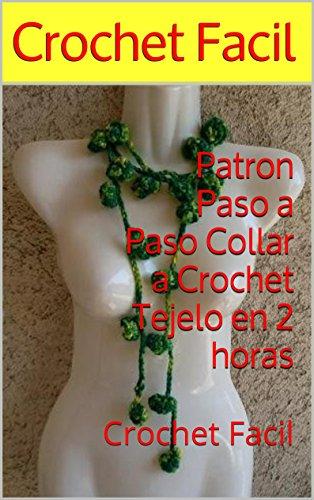 Patron Paso a Paso Collar a Crochet Tejelo en 2 horas: Crochet Facil ...