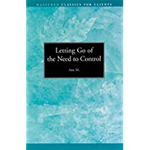 Letting go of the Need to Control: Hazelden Classics for Clients (English Edition)