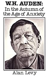 W. H. Auden: In the Autumn of the Age of Anxiety