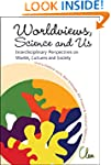 Worldviews, Science And Us: Interdisc...