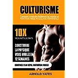Bodybuilding: Musculation: Comment construire facilement Muscles et garder en permanence Mass: 10X vos résultats et construire la Physique que vous ... perdre de la graisse, le levage de poid
