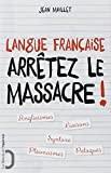 Langue franaõaise : arra¦tez le massacre !: Written by Jean Maillet, 2014 Edition, Publisher: Editions de l'Opportun [Paperback]