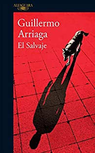 El Salvaje par Guillermo Arriaga