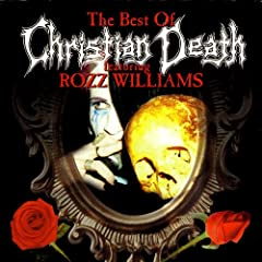The Best Of Christian Death Featuring Rozz Williams