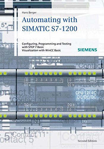 Automating With SIMATIC S7-1200: Configuring, Programming and Testing With STEP 7 Basic; Visualization with HMI Basic