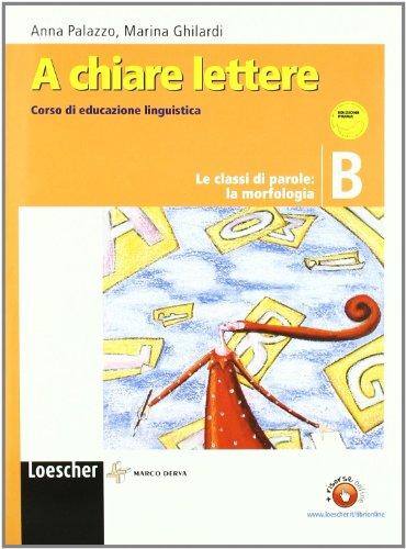 A chiare lettere. Vol. B: Le classi di parole: morfologia. Con espansione online. Per la Scuola media