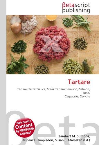 Tartare: Tartare, Tartar Sauce, Steak Tartare, Venison, Salmon, Tuna, Carpaccio, Ceviche