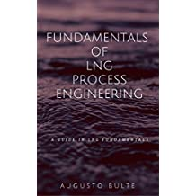 Fundamentals of LNG Process Engineering: A guide in LNG Fundamentals (English Edition)