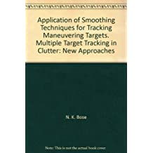 Application of Smoothing Techniques for Tracking Maneuvering Targets. Multiple Target Tracking in Clutter: New Approaches