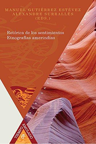 Retórica de los sentimientos: Etnografías amerindias (Tiempo emulado. Historia de América y España nº 41)