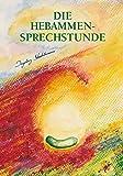 Die Hebammensprechstunde - Ingeborg Stadelmann