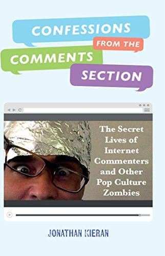 Confessions From The Comments Section: The Secret Lives of Internet Commenters and Other Pop Culture Zombies (English Edition) par Jonathan Kieran