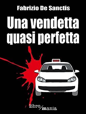 Una vendetta quasi perfetta eBook: De Sanctis, Fabrizio: Amazon.it: Kindle  Store