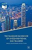 The Palgrave Handbook of Unconventional Risk Transfer (Palgrave Handbooks)