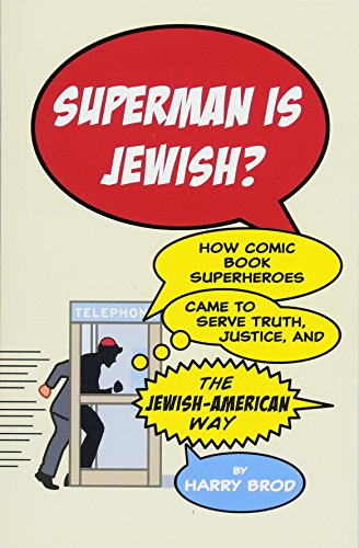 Superman Is Jewish?: How Comic Book Superheroes Came to Serve Truth, Justice, and the Jewish-American Way -