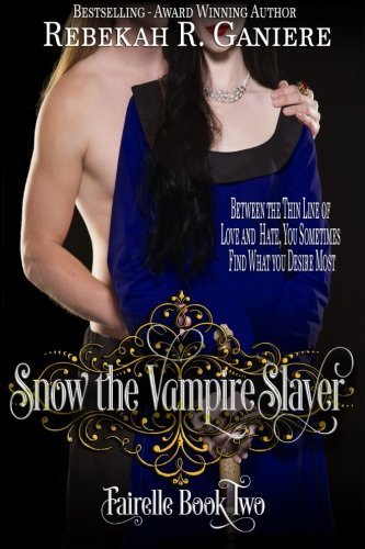 Snow the Vampire Slayer: Fairelle Book Two (Volume 2) by Rebekah R. Ganiere (2014-09-05)