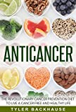 Anticancer: The revolutionary cancer prevention diet to live a cancer free and healthy life