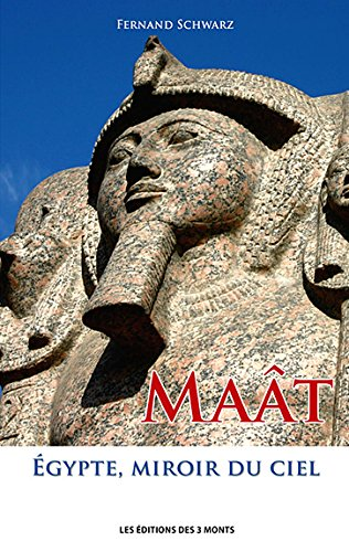 Maât - Egypte, miroir du ciel par Fernand Schwarz