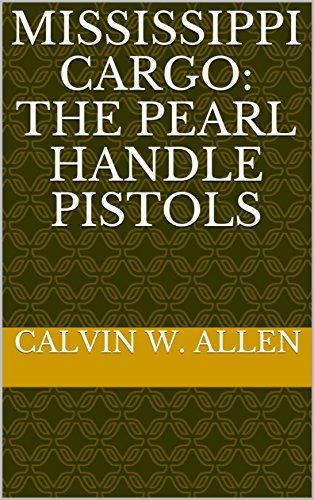 Mississippi Cargo: The Pearl Handle Pistols (English Edition)