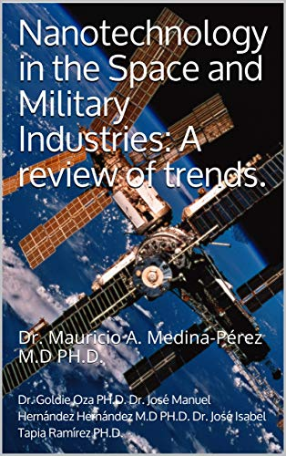 Nanotechnology in the Space and Military Industries: A review of trends. (Nanotechnology trends Book 1) (English Edition)