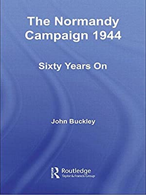 The Normandy Campaign 1944: Sixty Years On (Military History and Policy)