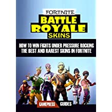 Fortnite Battle Royale Skins: How to Win Fights under Pressure with the Best Skins in Fortnite (English Edition)