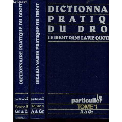 Dictionnaire pratique du droit en 2 volumes - le droit dans la vie quotidienne