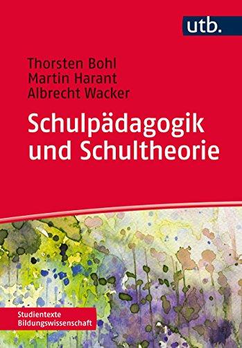 Schulpädagogik und Schultheorie (Studientexte Bildungswissenschaft, Band 4180)