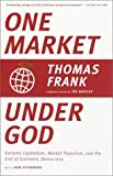 One Market under God: Extreme Capitalism, Market Populism, and the End of Economic Democracy: Written by Thomas Frank, 2005 Edition, Publisher: Random House USA Inc [Paperback]