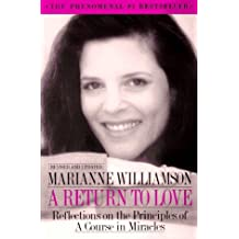 A Return to Love: Reflections on the Principles of A Course in Miracles by Marianne Williamson (1993-04-05)
