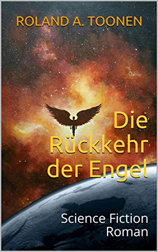 Die Rückkehr der Engel: Science Fiction Roman