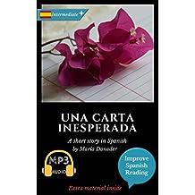 Spanish novel for upper intermediate (B2): Una carta inesperada. Downloadable audio. Vol 4 (Spanish Edition): Learn Spanish. Improve Spanish Reading.Graded ... español. Lecturas graduadas