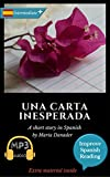 Una carta inesperada/ An unexpected letter: Learn Spanish. Improve Spanish Reading. Graded readings. Spanish Novel intermediate plus. (Downloadable Audio ... (Spanish/English Edition) (Spanish Edition)