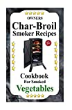 Owners Char-Broil Smoker Recipes For Smoked Vegetables: Cookbook For Smoked Vegetables