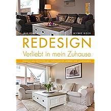 REDESIGN Verliebt in mein Zuhause: Einfach neu gestalten mit vorhandenen Möbeln und Accessoires
