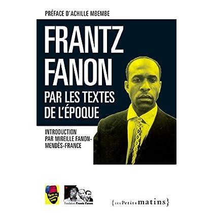 Frantz Fanon par les textes de l'époque (Essais)