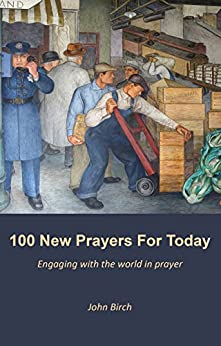 100 New Prayers For Today: Engaging with the world in prayer by [Birch, John]