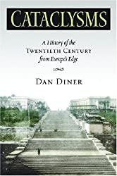 Cataclysms: A History of the Twentieth Century from Europea??s Edge (George L. Mosse Series) by Dan Diner (2007-11-20)