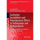 Cavitation Instabilities and Rotordynamic Effects in Turbopumps and Hydroturbines: Turbopump and Inducer Cavitation, Experiments and Design (CISM International Centre for Mechanical Sciences)