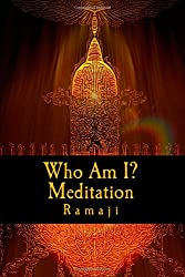 Who Am I? Meditation: A Guide for the West to Self-Inquiry and Self-Realization in the Living Tradition of Sri Ramana Maharshi
