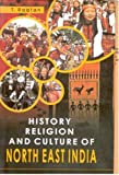 History, Religion, Culture of North East India