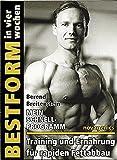 Bestform in vier Wochen - Mein Schnell Programm -  Training und Ernährung für rapiden Fettabbau - Berend Breitenstein