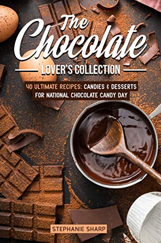 s Collection: 40 Ultimate Recipes: Candies & Desserts for National Chocolate Candy Day (English Edition) ()