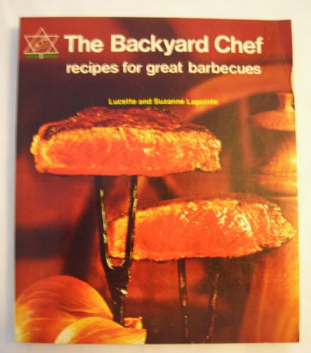 The Backyard Chef: Recipes for Great Barbecues
