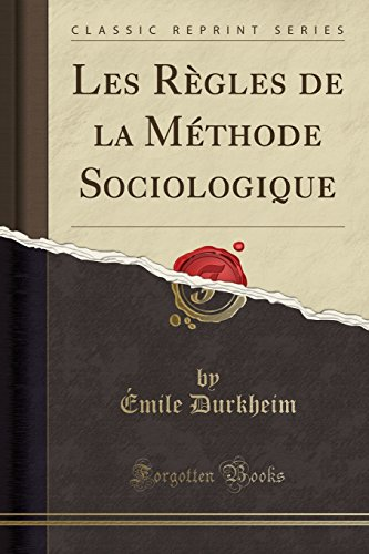 Les Règles de la Méthode Sociologique (Classic Reprint) par Emile Durkheim