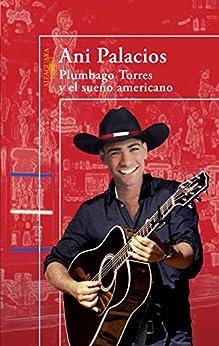 Plumbago Torres y el sueño americano di [Palacios, Ani]