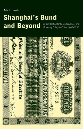 shanghais-bund-and-beyond-british-banks-banknote-issuance-and-monetary-policy-in-china-1842-1937-yal